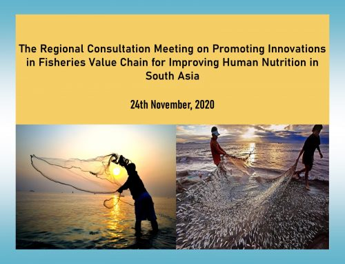 The Regional Consultation Meeting on Promoting Innovations in Fisheries Value Chain for Improving Human Nutrition in South Asia